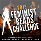 With this book I have COMPLETED the 2013 Feminist Reads Challenge!!!